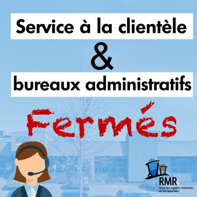 SERVICE À LA CLIENTÈLE ET BUREAUX ADMINISTRATIFS FERMÉS